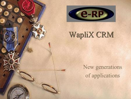 WapliX CRM New generations of applications. Wat is WapliX CRM?  Contact Information Management Organisaties, contactpersonen en projecten worden beheerd.