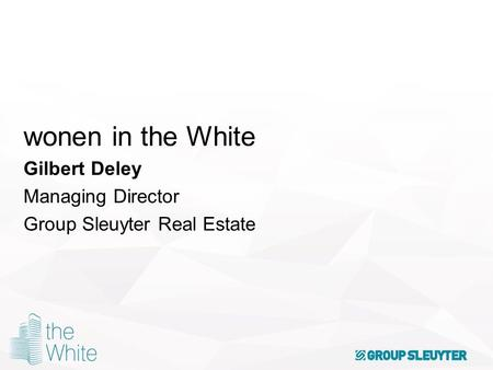 Wonen in the White Gilbert Deley Managing Director Group Sleuyter Real Estate.