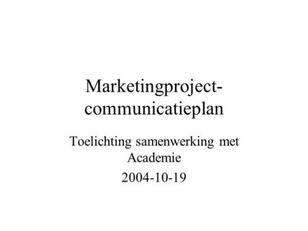 Marketingproject- communicatieplan Toelichting samenwerking met Academie 2004-10-19.
