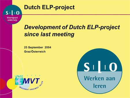 Dutch ELP-project Development of Dutch ELP-project since last meeting 25 September 2004 Graz/Österreich.