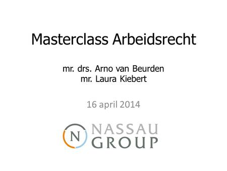 Masterclass Arbeidsrecht mr. drs. Arno van Beurden mr. Laura Kiebert 16 april 2014.