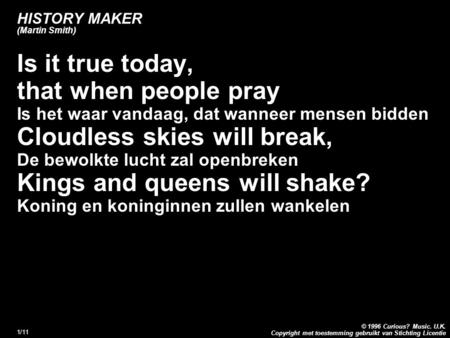 Copyright met toestemming gebruikt van Stichting Licentie © 1996 Curious? Music. U.K. 1/11 HISTORY MAKER (Martin Smith) Is it true today, that when people.