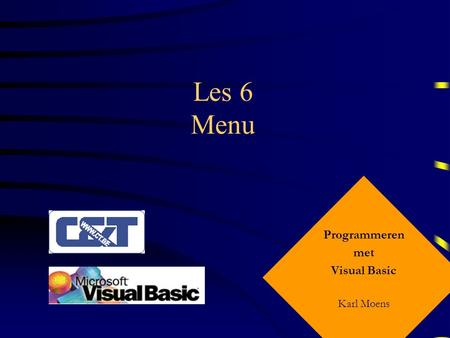Les 6 Menu Programmeren met Visual Basic Karl Moens.