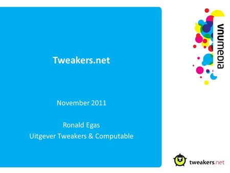 Tweakers.net November 2011 Ronald Egas Uitgever Tweakers & Computable.