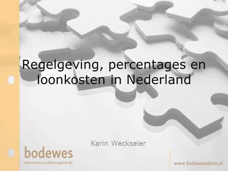 Regelgeving, percentages en loonkosten in Nederland Karin Weckseler.