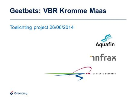Geetbets: VBR Kromme Maas Toelichting project 26/06/2014.