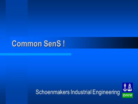Common SenS ! Schoenmakers Industrial Engineering.