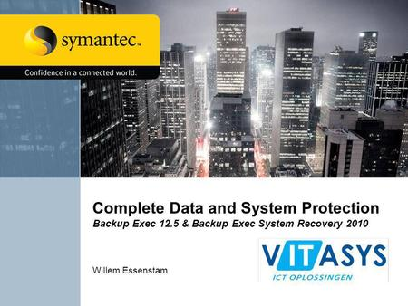 Complete Data and System Protection Backup Exec 12.5 & Backup Exec System Recovery 2010 Willem Essenstam.