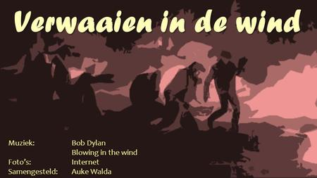 Verwaaien in de wind Muziek: Bob Dylan Blowing in the wind