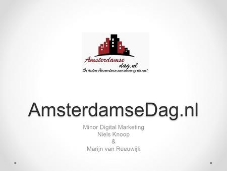 AmsterdamseDag.nl Minor Digital Marketing Niels Knoop & Marijn van Reeuwijk.
