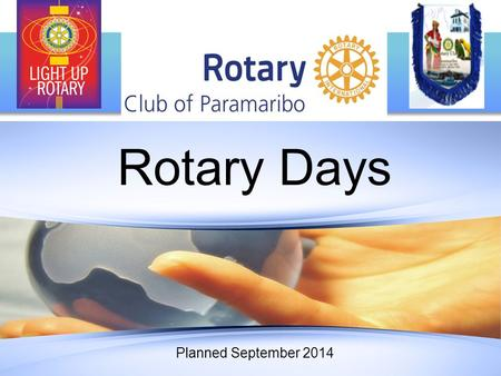Rotary Days Planned September 2014. Rotary Days can take any form, as long as they are fun and appealing to the non-Rotary public. Here are just a few.