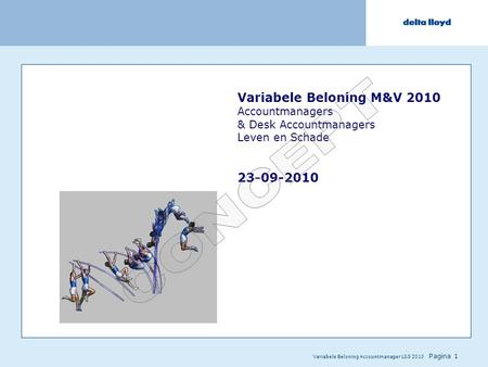Variabele Beloning Accountmanager L&S 2010 Pagina 1 Variabele Beloning M&V 2010 Accountmanagers & Desk Accountmanagers Leven en Schade 23-09-2010.