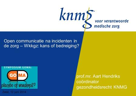 Open communicatie na incidenten in de zorg – Wkkgz: kans of bedreiging? prof.mr. Aart Hendriks coördinator gezondheidsrecht KNMG Zeist, 12 juni 2014.