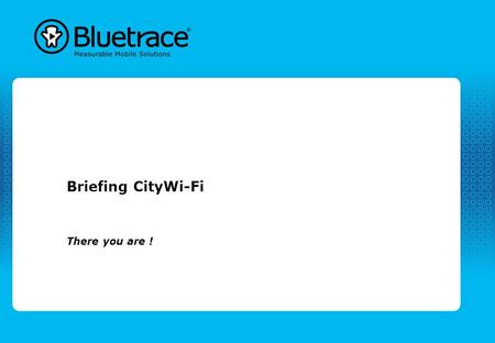 Briefing CityWi-Fi There you are !. Bluetrace is onderdeel van Moreless 2 Bluetrace® - onderdeel van de Moreless Group. SERVICES & CONSULTANCY TRANSACTION.