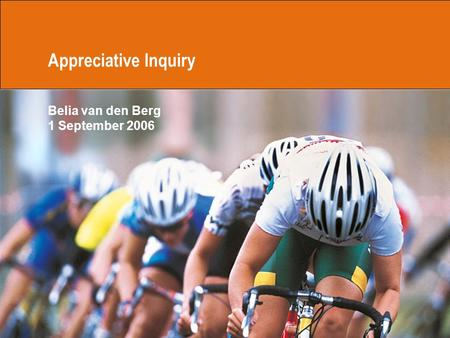 Appreciative Inquiry Belia van den Berg 1 September 2006.