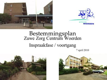 Zuwe Zorg Centrum Woerden Inspraakfase / voortgang 7 april 2010