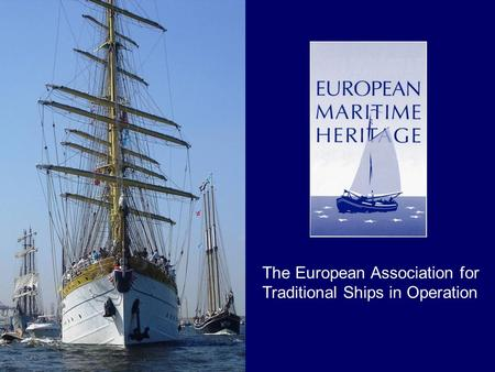 The European Association for Traditional Ships in Operation.