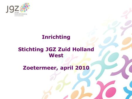 Inrichting Stichting JGZ Zuid Holland West Zoetermeer, april 2010.