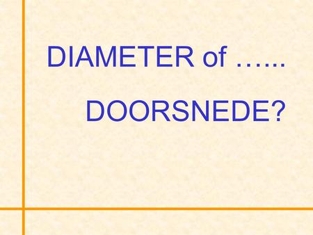 DIAMETER of …... DOORSNEDE?.