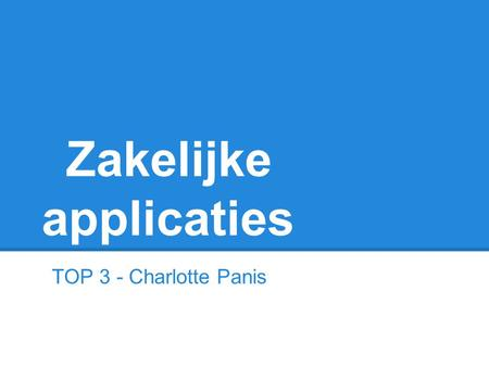 Zakelijke applicaties TOP 3 - Charlotte Panis. Top 3 1. Dropbox 2. Evernote 3. Documents to go.