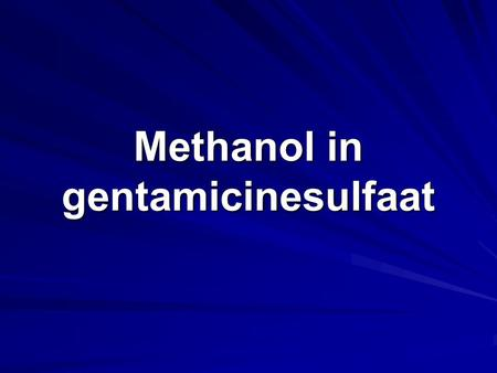 Methanol in gentamicinesulfaat. Antibioticum Methanol max. 1,0%