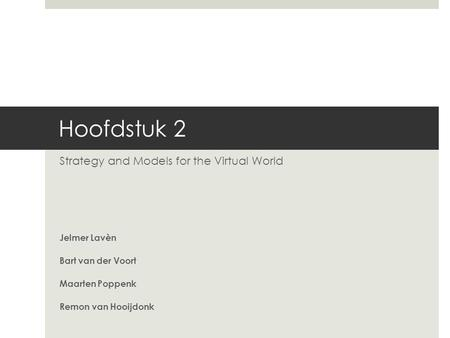 Hoofdstuk 2 Strategy and Models for the Virtual World Jelmer Lavèn Bart van der Voort Maarten Poppenk Remon van Hooijdonk.