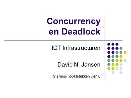 Concurrency en Deadlock ICT Infrastructuren David N. Jansen Stallings hoofdstukken 5 en 6.