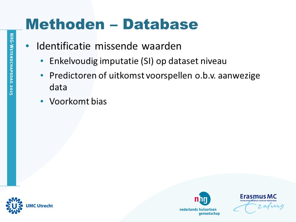 Methoden Systematische zoekopdracht Database samenstellen Externe validatie 1.Discriminatie 2.Kalibratie