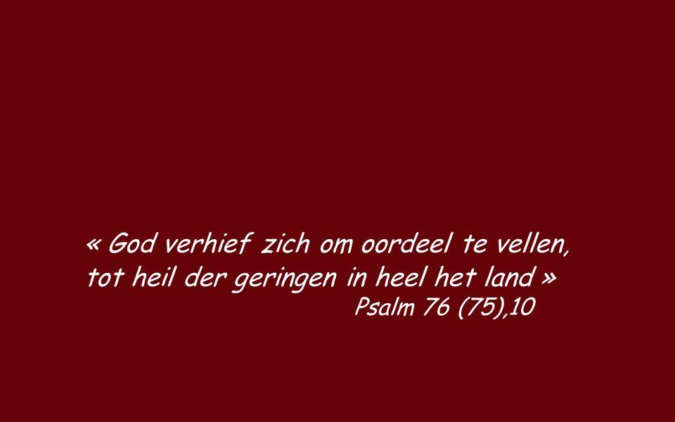 « God verhief zich om oordeel te vellen, tot heil der geringen in heel het land » Psalm 76 (75),10