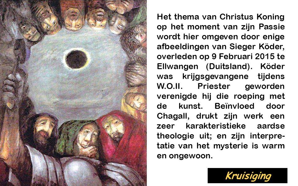 Het thema van Christus Koning op het moment van zijn Passie wordt hier omgeven door enige afbeeldingen van Sieger Köder, overleden op 9 Februari 2015 te Ellwangen (Duitsland).