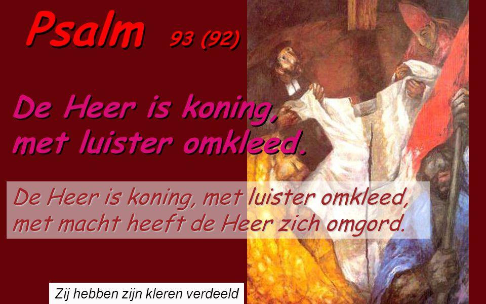 Psalm 93 (92) De Heer is koning, met luister omkleed.