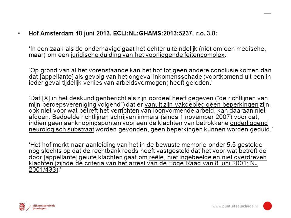 HR 20 december 2013, ECLI:NL:HR:2013:2138 (ZA/De Greef II) -> bevestiging dat 'substraatloos' whiplashletsel tot op beperkingen gebaseerde duurschade kan leiden: - vanaf ongeval in 1990 tot 1999 (50% AO) - vanaf 1999 tot 65 e (25% AO) Zitten we wel op het goede spoor…...