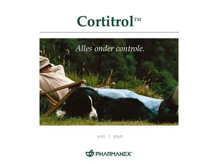 Cortitrol ™ Alles onder controle. exitstart. terugverderhome Cortitrol ™ Provided by nature. Proven by science. Leven is een kwestie van balans  Als.