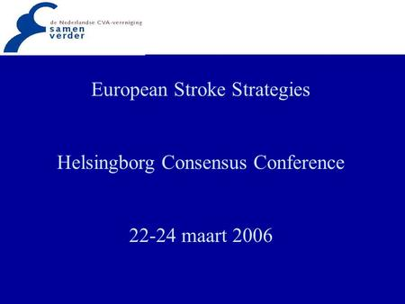 European Stroke Strategies Helsingborg Consensus Conference 22-24 maart 2006.