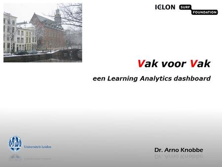 Vak voor Vak een Learning Analytics dashboard. het Learning Analytics dashboard  Visueel  High-Level  Dynamisch  Data-driven: gebaseerd op (historische)