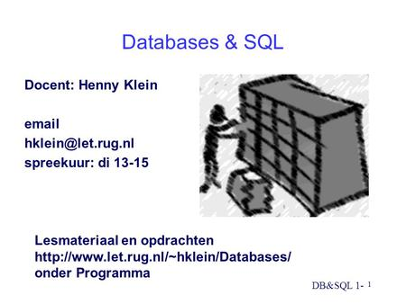 Databases & SQL Docent: Henny Klein