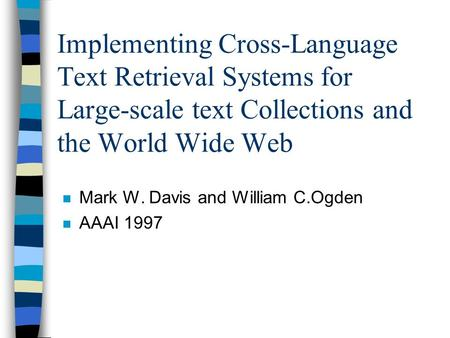 Implementing Cross-Language Text Retrieval Systems for Large-scale text Collections and the World Wide Web n Mark W. Davis and William C.Ogden n AAAI 1997.