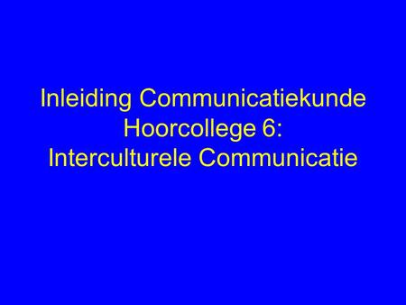 Inleiding Communicatiekunde Hoorcollege 6: Interculturele Communicatie.