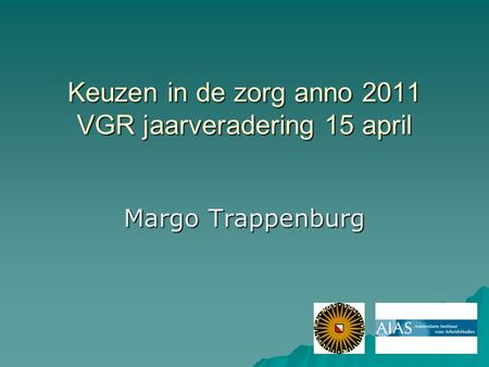 Keuzen in de zorg anno 2011 VGR jaarveradering 15 april Margo Trappenburg.