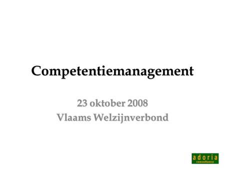 1 Competentiemanagement 23 oktober 2008 Vlaams Welzijnverbond.