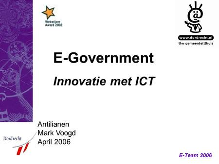 E-Team 2006 E-Government Innovatie met ICT Antilianen Mark Voogd April 2006.