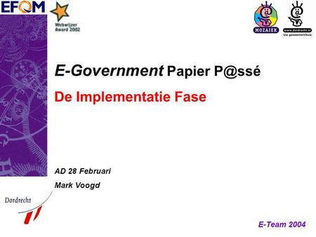 E-Team 2004 E-Government Papier De Implementatie Fase AD 28 Februari Mark Voogd.