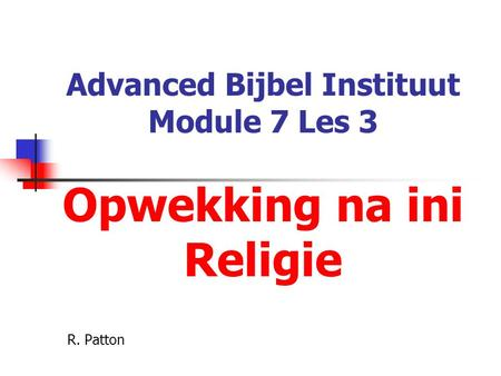 Advanced Bijbel Instituut Module 7 Les 3 Opwekking na ini Religie R. Patton.
