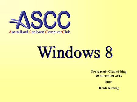 Windows 8 Presentatie Clubmiddag 20 november 2012 door Henk Kesting.