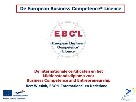 Bert Wissink, EBC*L International en Nederland De internationale certificaten en het Middenstandsdiploma voor Business Competence and Entrepreneurship.
