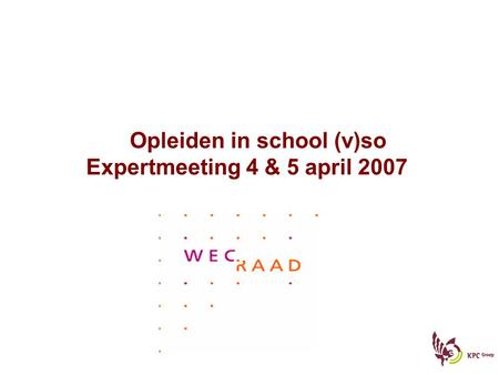Opleiden in school (v)so Expertmeeting 4 & 5 april 2007.