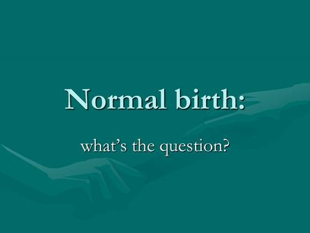 Normal birth: what's the question?.