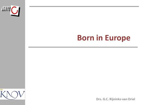 Born in Europe Drs. G.C. Rijninks-van Driel.