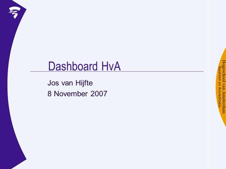Dashboard HvA Jos van Hijfte 8 November 2007. Dashboard?