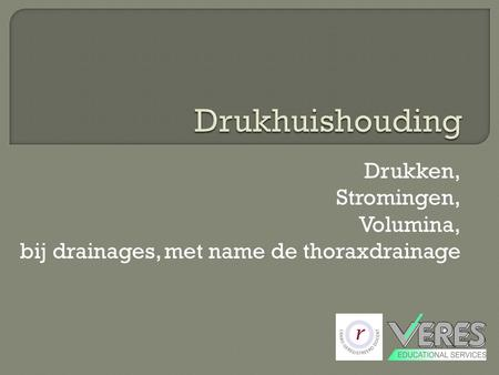 Drukken, Stromingen, Volumina, bij drainages, met name de thoraxdrainage.